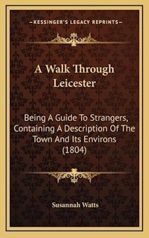A Walk Through Leicester af Susannah Watts