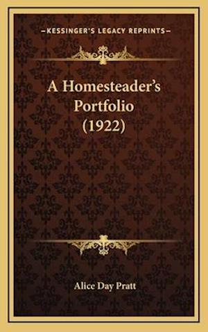 A Homesteader's Portfolio (1922) af Alice Day Pratt