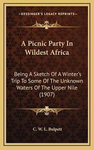 A Picnic Party in Wildest Africa af C. W. L. Bulpett