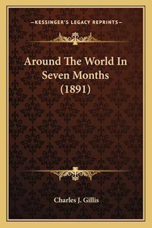 Around the World in Seven Months (1891) af Charles J. Gillis