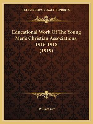 Educational Work of the Young Men's Christian Associations, 1916-1918 (1919) af William Orr