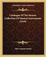 Catalogue of the Stearns Collection of Musical Instruments (1918) af Albert Augustus Stanley