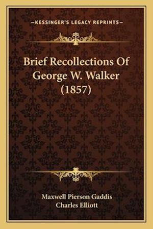 Brief Recollections of George W. Walker (1857) af Maxwell Pierson Gaddis