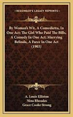 By Woman's Wit, a Comedietta, in One Act; The Girl Who Paid by Woman's Wit, a Comedietta, in One Act; The Girl Who Paid the Bills, a Comedy in One Act af Grace Cooke Strong, Nina Rhoades, A. Louis Elliston