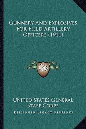 Gunnery and Explosives for Field Artillery Officers (1911) af United States General Staff Corps