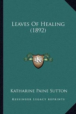 Leaves of Healing (1892) af Katharine Paine Sutton