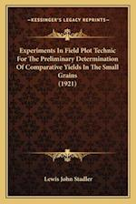 Experiments in Field Plot Technic for the Preliminary Determination of Comparative Yields in the Small Grains (1921) af Lewis John Stadler