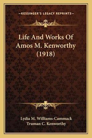 Life and Works of Amos M. Kenworthy (1918) af Lydia M. Williams-Cammack, Truman C. Kenworthy