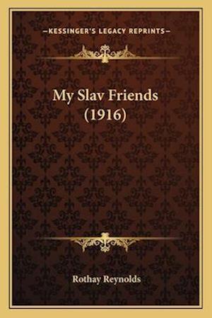 My Slav Friends (1916) af Rothay Reynolds