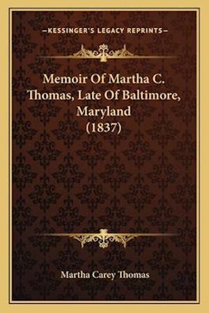 Memoir of Martha C. Thomas, Late of Baltimore, Maryland (1837) af Martha Carey Thomas