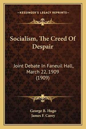 Socialism, the Creed of Despair af George B. Hugo, James F. Carey