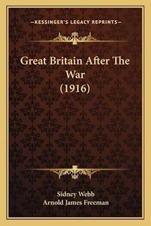 Great Britain After the War (1916) af Arnold James Freeman, Sidney Webb