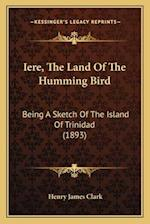Iere, the Land of the Humming Bird af Henry James Clark