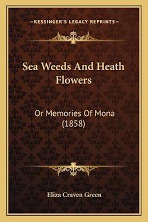 Sea Weeds and Heath Flowers af Eliza Craven Green
