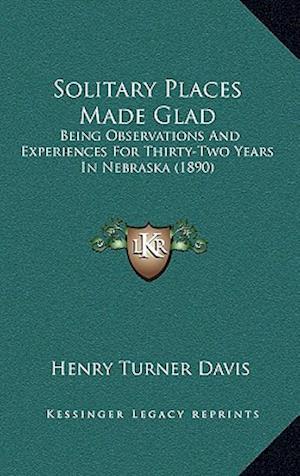 Solitary Places Made Glad af Henry Turner Davis