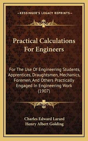 Practical Calculations for Engineers af Charles Edward Larard, Henry Albert Golding