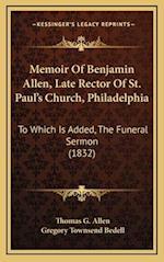 Memoir of Benjamin Allen, Late Rector of St. Paul's Church, Philadelphia af Thomas G. Allen