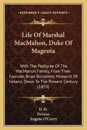 Life of Marshal Macmahon, Duke of Magenta af D. H., Firinne, Eugene O'Curry