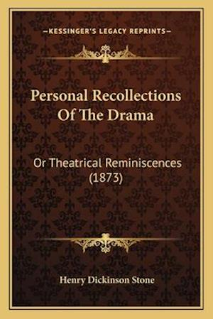 Personal Recollections of the Drama af Henry Dickinson Stone