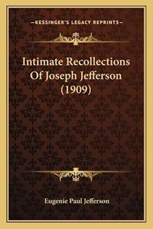 Intimate Recollections of Joseph Jefferson (1909) af Eugenie Paul Jefferson
