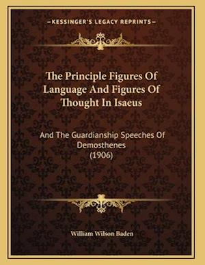 The Principle Figures of Language and Figures of Thought in Isaeus af William Wilson Baden