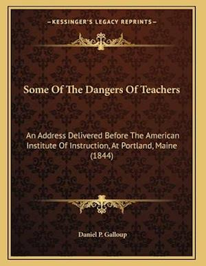 Some of the Dangers of Teachers af Daniel P. Galloup