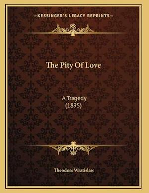 The Pity of Love af Theodore Wratislaw