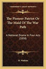 The Pioneer Patriot or the Maid of the War Path af H. Watkins