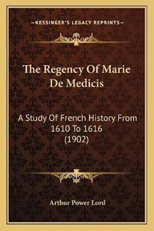 The Regency of Marie de Medicis af Arthur Power Lord