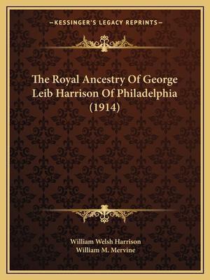 The Royal Ancestry of George Leib Harrison of Philadelphia (1914) af William Welsh Harrison
