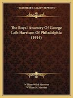 The Royal Ancestry of George Leib Harrison of Philadelphia (1914) af William Welsh Harrison