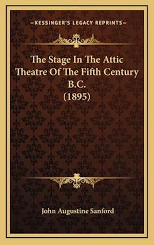 The Stage in the Attic Theatre of the Fifth Century B.C. (1895) af John Augustine Sanford