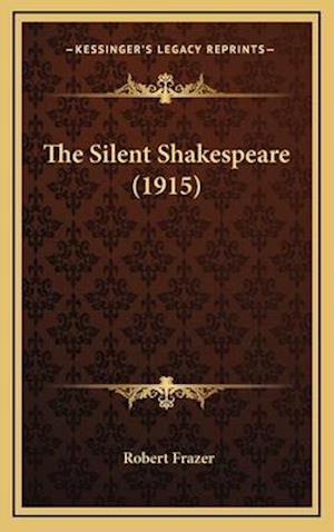 The Silent Shakespeare (1915) af Robert Frazer