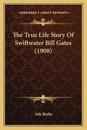 The True Life Story of Swiftwater Bill Gates (1908) af Iola Beebe