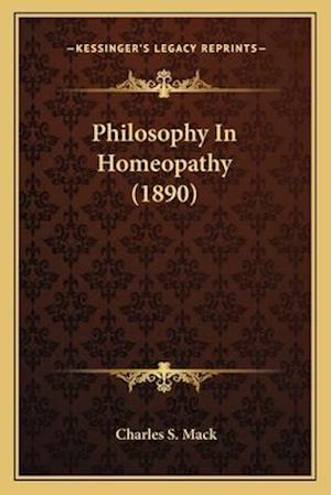 Philosophy in Homeopathy (1890) af Charles S. Mack