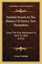 Notable Events in the History of Dover, New Hampshire af George Wadleigh