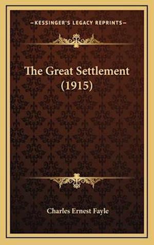 The Great Settlement (1915) af Charles Ernest Fayle