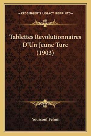 Tablettes Revolutionnaires D'Un Jeune Turc (1903) af Youssouf Fehmi