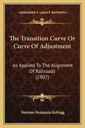 The Transition Curve or Curve of Adjustment af Norman Benjamin Kellogg