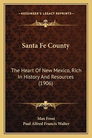 Santa Fe County af Paul Alfred Francis Walter, Max Frost