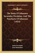 The Basia of Johannes Secundus Nicolaius, and the Pancharis the Basia of Johannes Secundus Nicolaius, and the Pancharis of Johannes (1824) of Johannes af Jean Bonnefons, Janus Secundus