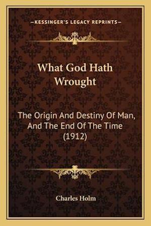 What God Hath Wrought af Charles Holm