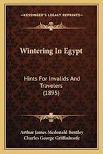 Wintering in Egypt af Charles George Griffinhoofe, Arthur James Mcdonald Bentley