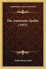 The Automatic Speller (1915) the Automatic Speller (1915) af Nettie Sawyer Funk