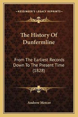 The History of Dunfermline the History of Dunfermline af Andrew Mercer