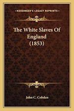 The White Slaves of England (1853) the White Slaves of England (1853) af John C. Cobden