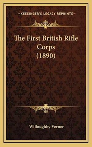 The First British Rifle Corps (1890) the First British Rifle Corps (1890) af Willoughby Verner