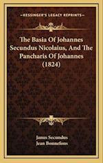 The Basia of Johannes Secundus Nicolaius, and the Pancharis the Basia of Johannes Secundus Nicolaius, and the Pancharis of Johannes (1824) of Johannes af Janus Secundus, Jean Bonnefons