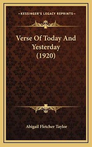 Verse of Today and Yesterday (1920) af Abigail Fletcher Taylor