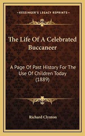The Life of a Celebrated Buccaneer af Richard Clynton